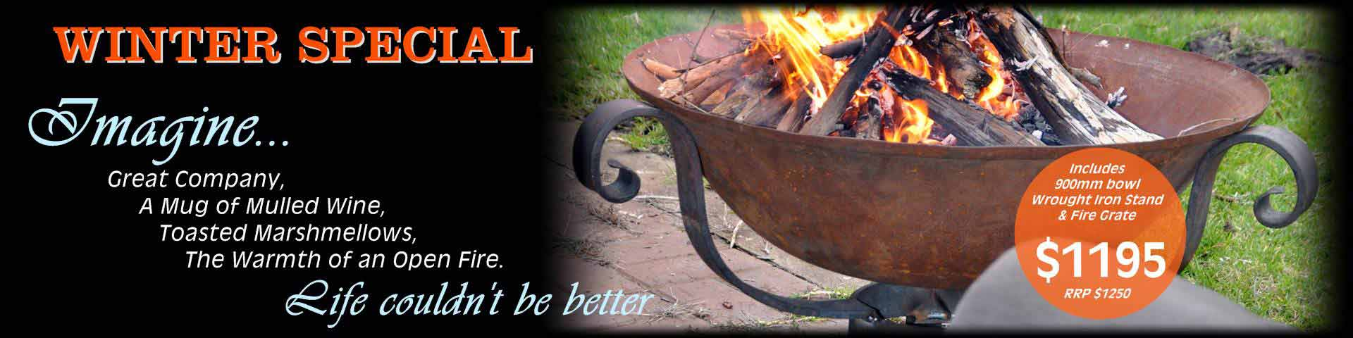 Winter special 2015 on the 900mm fire bowl and wrought iron stand includes a fire grate for only $1195. Regular price $1350.